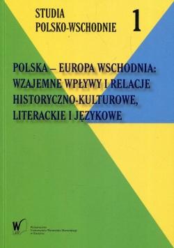 Polska - Europa Wschodnia Wzajemne wpływy i relacje historyczno-kulturowe literackie i językowe
