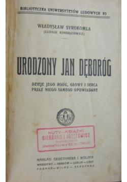 Urodzony Jan Dęboróg. Dzieje jego rodu, głowy i serca przez niego samego opowiadane, 1908 r.