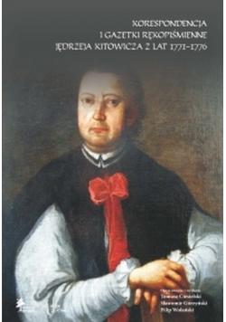 Korespondencja i gazetki rękopiśmienne Jędrzeja Kitowicza z lat 1771-1776