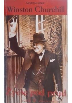 Winston Churchill. Życie pod prąd.
