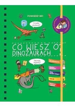 Powiedz mi! Czy wiesz o dinozaurach?