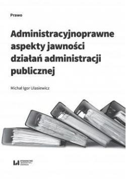 Administracyjnoprawne aspekty jawności działań...