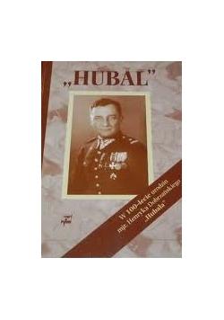 Hubal - w 100-lecie urodzin mjr.Henryka Dobrzańskiego