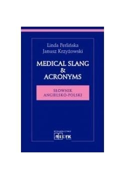 Medical Slang & Acronims. Słownik angielsko polski