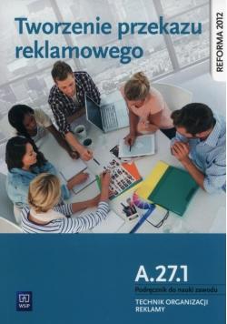 Tworzenie przekazu reklamowego Kwalifikacja A.27.1. Podręcznik do nauki zawodu technik organizacji reklamy