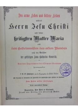 Das arme Leben und bittere Leiden auseres herrn Jesu Christi und seir Mutter Maria hebst den geheimnissen des atten Bundes, 1890r.