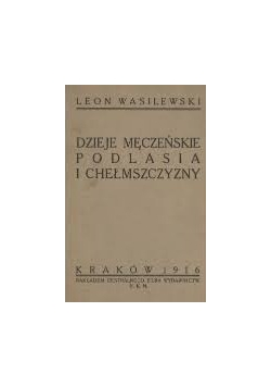 Dzieje męczeńskie Podlasia i Chełmszczyzny,1916r.