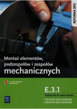 Montaż elementów podzespołów i zespołów mechanicznych E.3.1. Podręcznik do nauki zawodu technik mechatronik monter mechatronik