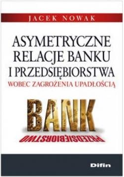 Asymetryczne relacje banku i przedsiębiorstwa...
