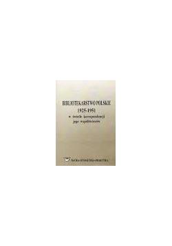 Bibliotekarstwo polskie 1925- 1951 w świetle korespondecnji jego współtwórców