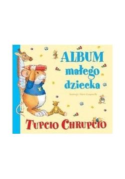 Tupcio Chrupcio Album małego dziecka.