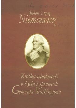 Krótka wiadomość o życiu i sprawach Generała Washingtona
