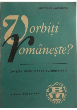 Vorbiti, Vomaneste? Zwięzły kurs języka Rumuńskiego