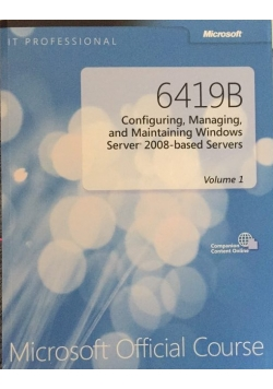 6419B. Configuring, Managing and Maintaining Windows Server 2008-based Servers