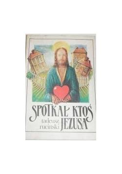 Spotkał ktoś Jezusa