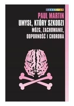 Umysł, który szkodzi. Mózg, zachowanie, odporność i choroba