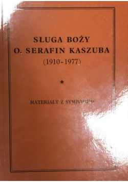 Sługa boży o. Serafin Kaszuba (1910-1977)