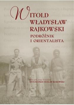 Witold Władysław Rajkowski.Podróżnik i orientalisa