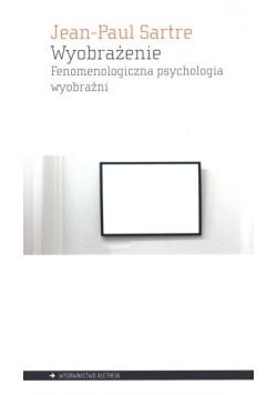 Wyobrażenie. Fenomenologiczna psychologia wyobr.