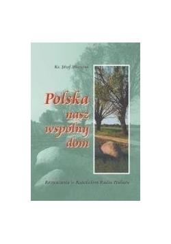 Polska nasz wspólny dom