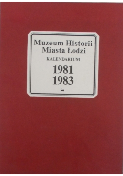 Muzeum Historii miasta Łodzi . Kalendarium 1981, 1983