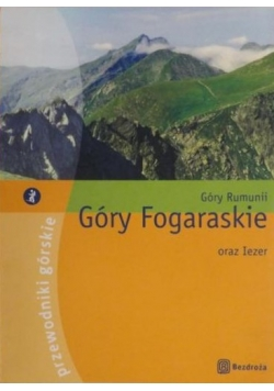 Góry Rumunii : Góry Fogaraskie oraz Iezer