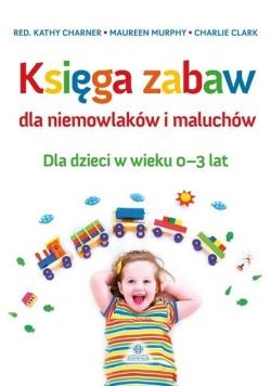 Księga zabaw dla niemowlaków i maluchów 0-3 lat