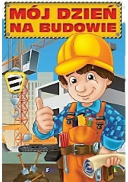 Mój dzień na budowie