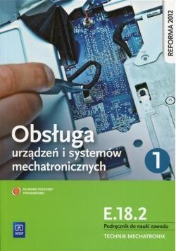 Obsługa urządzeń i systemów mechatronicznych E.18.2 Podręcznik do nauki zawodu technik mechatronik Część 1