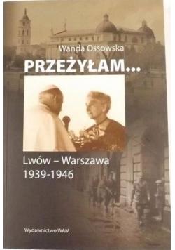 Przeżyłam... Lwów - Warszawa 1939-1946