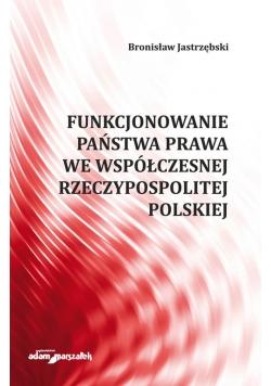 Funkcjonowanie państwa prawa we współczesnej Rzeczypospolitej Polskiej