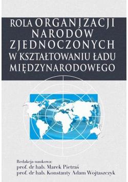 Rola Organizacji Narodów Zjednoczonych w kształtowaniu ładu międzynarodowego