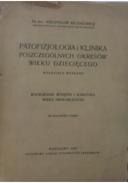 Patofizjologia i klinika poszczególnych okresów wieku dziecięcego,1950r.