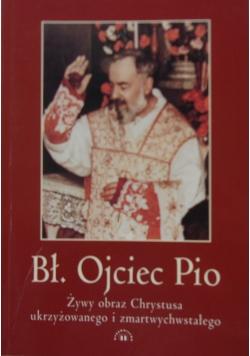 Bł. Ojciec Pio żywy obraz Chrystusa ukrzyżowanego i zmartwychwstałego