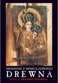 Zrodzone z bieszczadzkiego drewna rzecz o Zdzisławie Pękalskim
