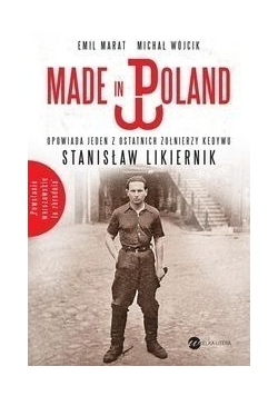 Made in Poland. Opowiada jeden z ostatnich żołnierzy Kedywu Stanisław Likiernik