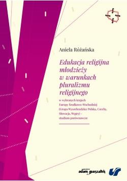 Edukacja religijna młodzieży w warunkach pluralizmu religijnego w wybranych krajach Europy Środkowo-Wschodniej