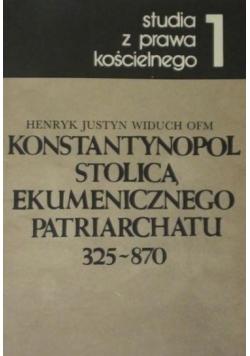 Konstantynopol stolicą ekumenicznego patriarchatu 325-870