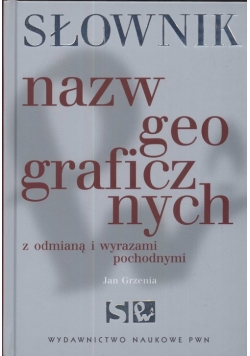 Słownik nazw geograficznych z odmianą i wyrazami pochodnymi