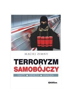 Terroryzm samobójczy. Fakty, geneza, analiza