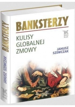 Banksterzy. Kulisy globalnej zmowy