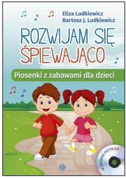 Rozwijam się śpiewająco. Piosenki z zabawami +CD