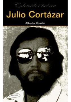 Julio Cortazar. Człowiek i twórca