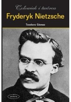 Fryderyk Nietzsche. Człowiek i twórca