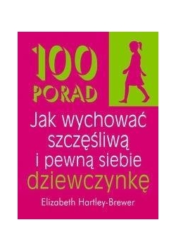100 porad jak wychować szczęśliwą i pewną siebie..