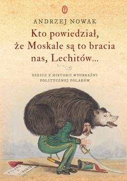Kto powiedział, ze Moskale są to bracia nas, Lechitów...