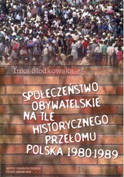 Społeczeństwo obywatelskie na tle historycznego przełomu .  Polska 1980 - 1989