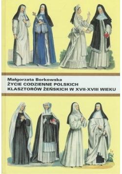 Życie codzienne polskich klasztorów żeńskich w XVII - XVIII wieku