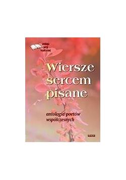 Wiersze sercem pisane. Antologia poetów współczes.
