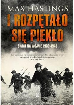 I rozpętało się piekło. Świat na wojnie 1939-1945